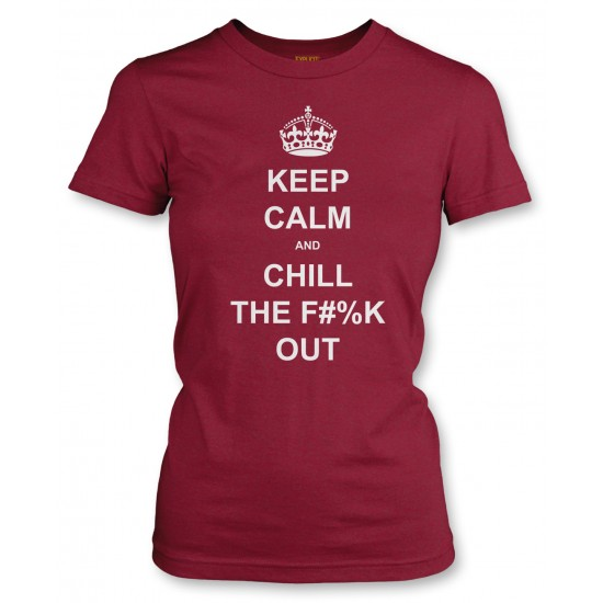 Keep Calm and Chill the Fuck Out Juniors T Shirt