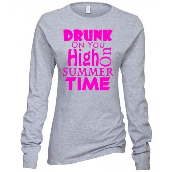Drunk On You, High on Summertime Juniors Long Sleeve T Shirt