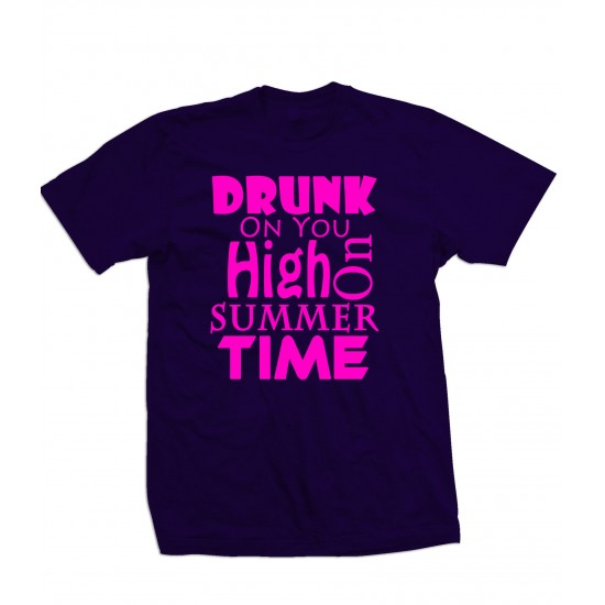 Drunk On You, High on Summertime T Shirt