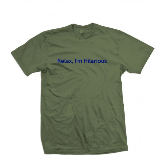 Relax I'm Hilarious T Shirt